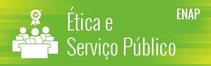 Ética e Serviço Público (ENAP)